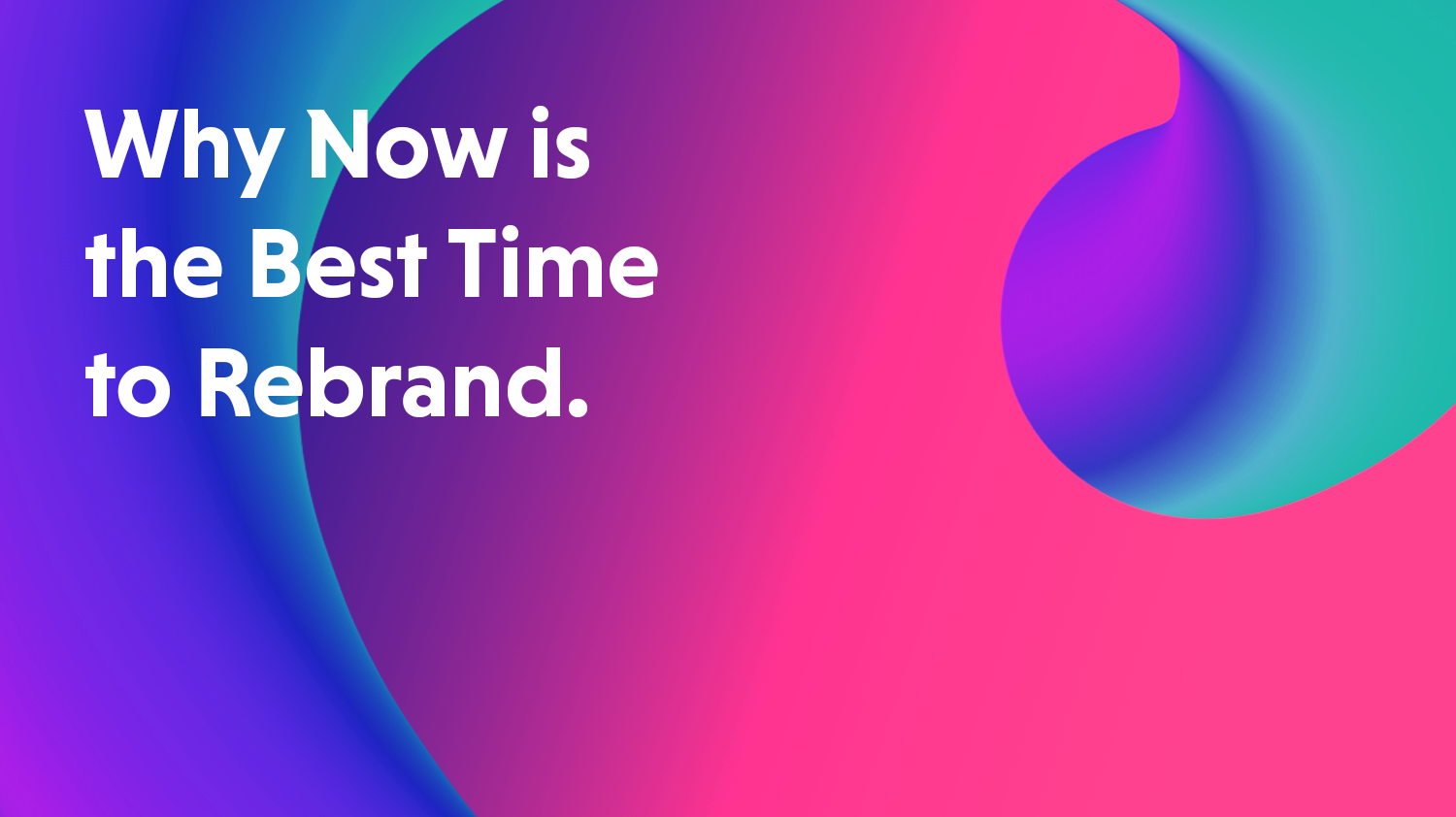 Why Now Is The Best Time To Rebrand